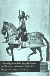 Historia general de España desde los tiempos primitivos hasta la muerte de Fernando VII: Volumen 9