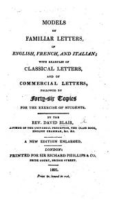Models of Familiar Letters, in English, French, and Italian; with numerous examples of classical and commercial letters ... A new edition, enlarged