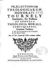 Praelectionum theologicarum Honorati Tournely continuatio sive Tractatus de universa theologia morali: tomus quartus, Volume 4