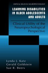 Learning Disabilities in Older Adolescents and Adults: Clinical Utility of the Neuropsychological Perspective