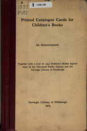 Printed catalogue cards for children's books: An announcement; together with a list of 1,053 children's books agreed upon by the Cleveland public library and the Carnegie library of Pittsburg