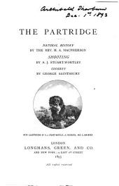 Fur, Feather, & Fin Series: The Partridge. Natural history, by H.A. MacPherson; shooting, by A.J. Stuart-Wortley; cookery, by George Saintsbury