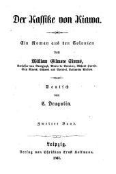 Der Kassike von Kiawa: Ein Roman aus den Kolonien von William Gilmore Simms. Deutsch von E. Drugulin, Band 2