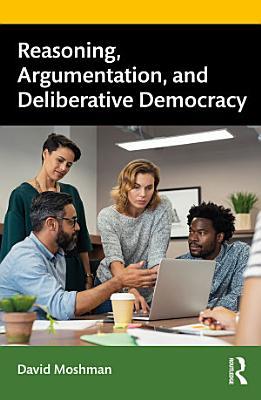 Reasoning  Argumentation  and Deliberative Democracy