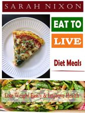 Eat to Live Diet Meals: Lose Weight Easily & Improve Health