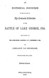 An Historical Discourse on the Occasion of the Centennial Celebration of the Battle of Lake George, 1755: Delivered at the Court-House, Caldwell, N.Y., September 8, 1855