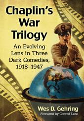 Chaplin's War Trilogy: An Evolving Lens in Three Dark Comedies, 1918–1947