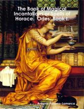 The Book of Magical Incantations or Spells of Horace. Odes:: Book 1