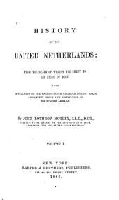 History of the United Netherlands: From the Death of William the Silent to the Synod of Dort, with a Full View of the English-Dutch Struggle Against Spain, and the Origin and Destruction of the Spanish Armada, Volume 1