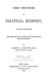 First Principles of Political Economy: Concisely Presented for the Use of Classes in High Schools and Academies