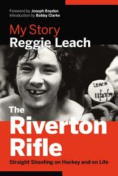 The Riverton Rifle: My Story Straight Shooting on Hockey and on Life