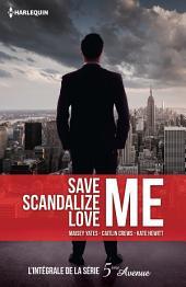 Save Me - Scandalize Me - Love Me: L'intégrale de la série 5e Avenue