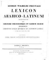 Lexicon Arabico-Latinum praesertim ex Djeuharii Firuzabadiique et aliorum Arabum operibus, adhibitis Golii quoque et aliorum libris, confectum: Volume 1
