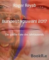 Bundestagswahl 2017: Der größte Fake des Jahrtausends