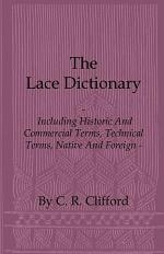 The Lace Dictionary - Including Historic and Commercial Terms, Technical Terms, Native and Foreign