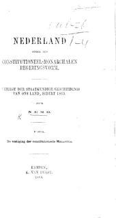 Nederland onder den Constitutioneel-Monarchalen regeringvorm: overzigt der staatkundige geschiedenis van ons land sedert 1813, door Nemo [i.e. Louis Henri Beerstecher]. Stuk 1. De vestiging der constitutioneele Monarchie