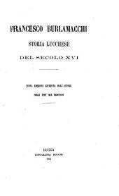 Francesco Burlamacchi. Storia lucchese del secolo XVI. [Signed: Carlo Minutoli]. Nuova edizione riveduta dall'autore cogli atti del processo