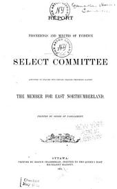 Report, Proceedings, and Minutes of Evidence of the Select Committee Appointed to Enquire Into Certain Charges Preferred Against the Member for East Northumberland