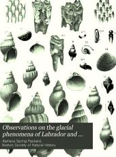 Observations on the Glacial Phenomena of Labrador and Maine: With A View of the Recent Invertebrate Fauna of Labrador