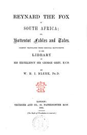 Reynard the Fox in South Africa Or Hottentot Fables and Tales: Chiefly Translated from Original Manuscripts in the Library of His Excellency Sir George Grey