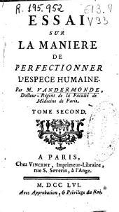 Essai sur la maniere de perfectionner l'espece humaine: Volume2