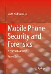 Mobile Phone Security and Forensics: A Practical Approach, Edition 2