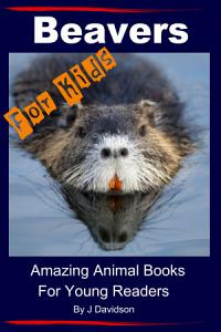Beavers For Kids Amazing Animal Books for Young Readers PDF