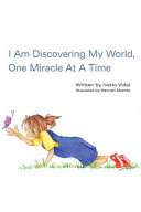 I Am Discovering My World, One Miracle at a Time