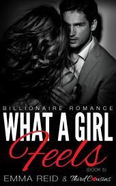 What A Girl Feels: (Billionaire Romance)