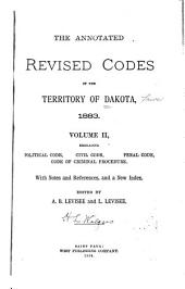 The Annotated Revised Codes of the Territory of Dakota, 1883: Volume 2