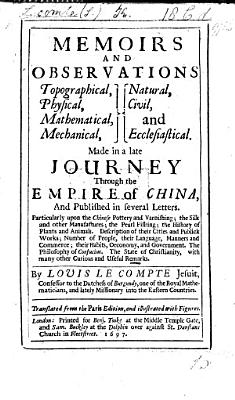 Memoirs and observations     made in a late journey through the Empire of China  and published in several letters      By L  Le Compte      Translated from the Paris edition PDF
