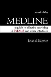 MEDLINE: A Guide to Effective Searching in PubMed and Other Interfaces