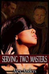 Serving Two Masters: The Billionaire and the Bad Boy (Alpha male, BDSM, male dominant & female submissive)