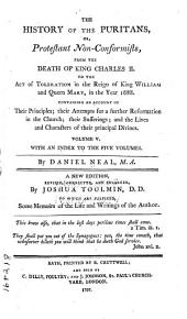The History of the Puritans,or, Protestant Non-conformists: From the Reformation to the Death of Quenn Elizabeth : with an Account of Their Principles; Their Attempts for a Further Reformation in the Church; Their Sufferings; and the Lives and Characters of Their Most Considerable Divines, Volume 5