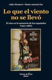 Lo que el viento no se llevó: El cine en la memoria de los españoles (1931-1982)