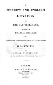 A Hebrew and English Lexicon to the Old Testament, including the Biblical Chaldee, edited with improvements from the German works of Gesenius by J. W. Gibbs