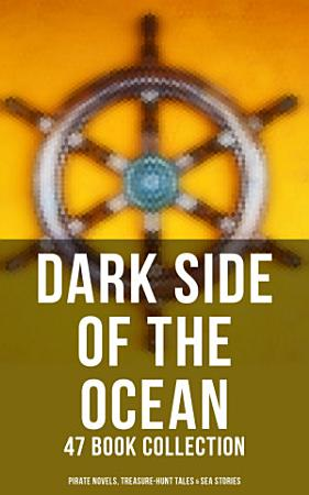 Dark Side of The Ocean  47 Book Collection  Pirate Novels  Treasure Hunt Tales   Sea Stories  PDF