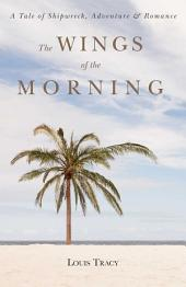 The Wings of the Morning: A Tale of Shipwreck, Adventure, and Romance