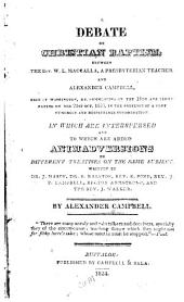 A Debate on Christian Baptism: Between the Rev. W. L. MacCalla, a Presbyterian Teacher, and Alexander Campbell, Held at Washington, Ky. Commencing on the 15th and Terminating on the 21st Oct. 1823, in the Presence of a Very Numerous and Respectable Congregation; in which are Interspersed and to which are Added Animadversions on Different Treaties on the Same Subject, Written by Dr. J. Mason, Dr. S. Ralston, Rev. E. Pond, Rev. J. P. Campbell, Rector Armstrong, and the Rev. J. Walker
