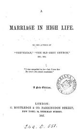 A marriage in high life [by C.L. Scott]. Ed. by the authoress of 'Flirtation'. By the author of 'Trevelyan'.