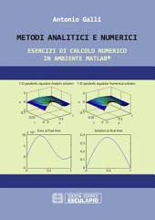 Metodi Analitici e Numerici: Esercizi di calcolo numerico in ambiente MATLAB