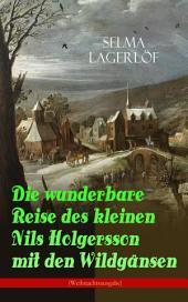 Die wunderbare Reise des kleinen Nils Holgersson mit den Wildgänsen (Weihnachtsausgabe): Kinderbuch-Klassiker