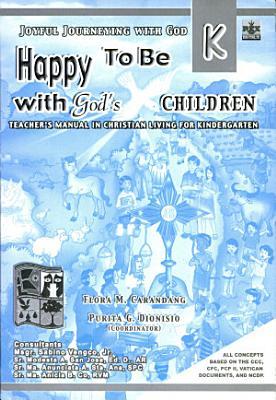 Joyful Journeying with God  Happy to be with God s Children Kindergaten1st Ed  2005 PDF
