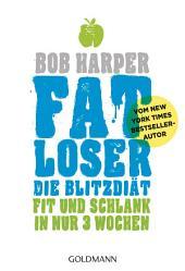 FATLoser – Die Blitzdiät: Fit und schlank in nur 3 Wochen - Vom New York Times Bestsellerautor