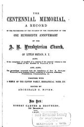 The Centennial Memorial: A Record of the Proceedings on the Occasion of the Celebration of the One Hundredth Anniversary of the A.R. Presbyterian Church, of Little Britain, N.Y. : Also, of the Completion of One-third of a Century of the Pastoral Relation to this Church of Rev. Robert H. Wallace ... : Together with a Sketch of the Clinton Family, Biographical Notes, Etc