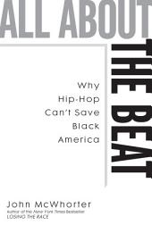 All about the Beat: Why Hip-Hop Can't Save Black America