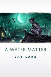A Water Matter: A Tor.Com Original