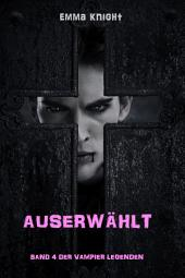 Auserwählt (Band 4 Der Vampire Legenden)