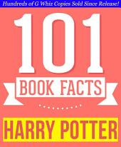 Harry Potter - 101 Amazingly True Facts You Didn't Know: Fun Facts and Trivia Tidbits Quiz Game Books