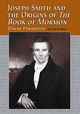 Joseph Smith and the Origins of The Book of Mormon  2d ed